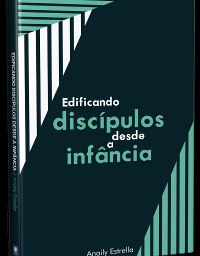 EDIFICANDO DISCÍPULOS DESDE A INFÂNCIA