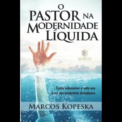 O Pastor Na Modernidade Líquida.