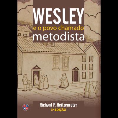 Wesley E O Povo Chamado Metodista - 3ª Edição