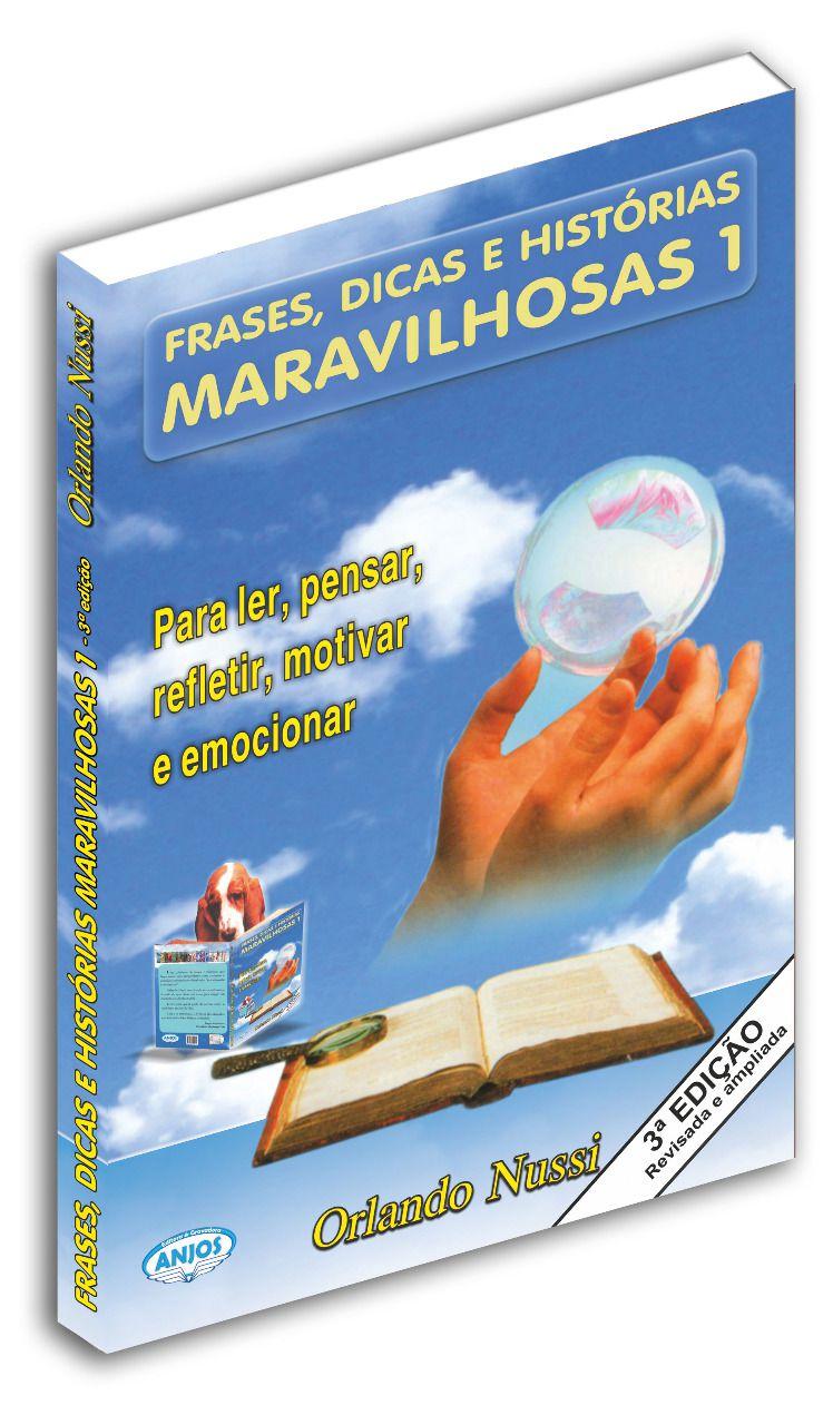 Frases, Dicas e Histórias Maravilhosas - Volume 01 - 3ª edição - Atualizada e ampliada