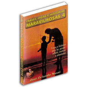 Frases, Dicas e Histórias Maravilhosas - Volume 04
