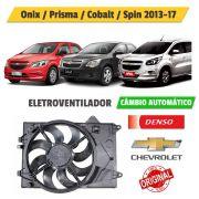 ELETROVENTILADOR GM ONIX 1.4  2013 A 2017 COBALT 1.4 /1.8 2013 A 2016  SPIN 1.8 2013 A 2016  PRISMA 1.4 2013 A 2017 AUTO