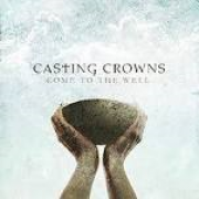 CD - Casting Crowns - Come To The Well