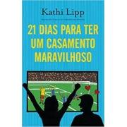 Livro - 21 dias para ter um casamento maravilhoso - Kathi Lipp