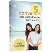 Livro - 5 Conversas que voce deve ter com sua filha - Vicki Courtney