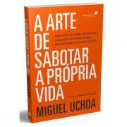 Livro - A arte de sabotar a propria vida - Miguel Uchoa