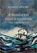 Livro - A familia em meio a tormenta - Russell Moore
