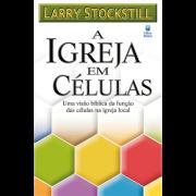 Livro - A igreja em celulas - Larry Stockstill