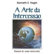 Livro - Arte da Intercessão - Kenneth E. Hagin