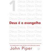 Livro - Deus é o Evangelho - John Piper