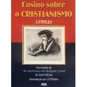 Livro - Ensino sobre o Cristianismo - J,P,Wiles