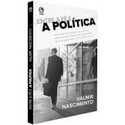 Livro - Entre a fé e a politica - Valmir Nascimento