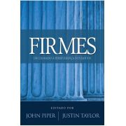 Livro - Firmes - John Piper/Justin Taylor