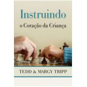 Livro - Instruindo o coração da criança - Tedd e Margy