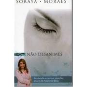 Livro - Não Desanimes - Soraya Moraes