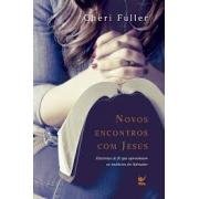 Livro - Novos encontros com Jesus - Cheri Fuller