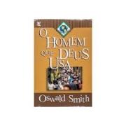Livro - O homem que Deus Usa - Oswald Smith