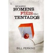Livro - Quando homens fieis sao tentados - Bill Perkins