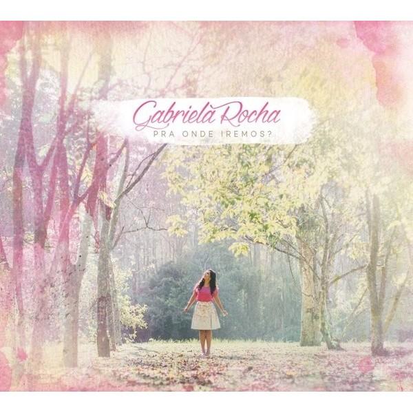 CD - Gabriela Rocha - Pra Onde Iremos?