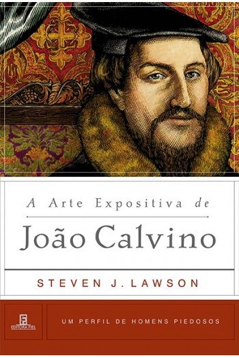 Livro - A arte Expositiva de Jõao Calvino - Steven j. Lawson