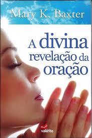Livro - A divina revelação da oração - Mary Baxter