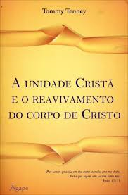 Livro - A unidade crista e o reavivamento do corpo de Cristo - Tommy Tenney