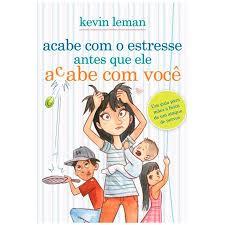Livro - Acabe com estresse antes que ele acabe com voce - Kevin Leman