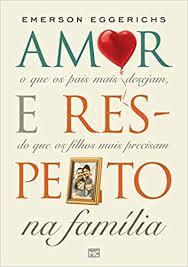 Livro - Amor e respeito na familia - Emerson Eggerichis