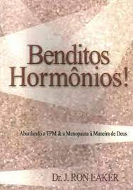 Livro - Benditos Hormônios! Dr. J.Ron Eaker