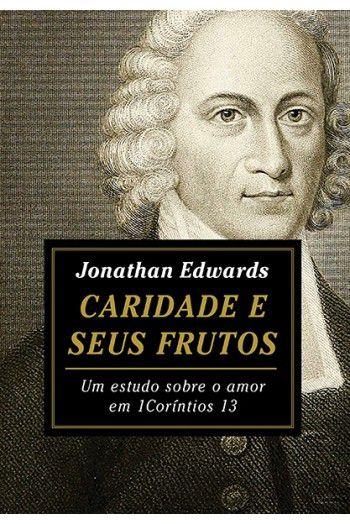 Livro - Caridade e seus frutos - Jonathan Edwards