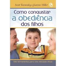 Livro - Como conquistar a obediencia dos filhos - Scott Turansky e Joanne Miller