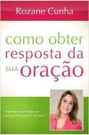 Livro - Como obter resposta da oração - Rozane Cunha