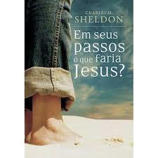 Livro - Em seus passos o que faria Jesus? - Charles M.Sheldon
