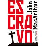 Livro - Escravo - John Macarthur