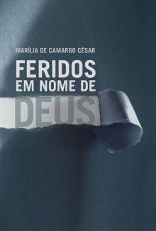 Livro - Feridos em nome de Deus - Marilia de camargo Cesar