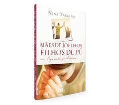 Livro - Mães de joelhos filhos de pe - Nina Targino