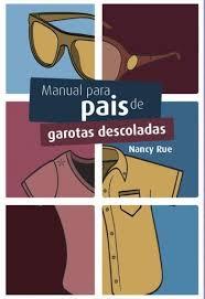 Livro - Manual para pais de garotas descoladas Nancy Rue e Jim