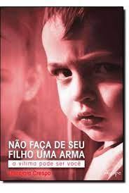 Livro - Não faça de seu filho uma arma - Ubirajara Crespo