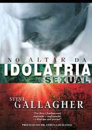 Livro - No altar da idolatria sexual - Steve Gallagher