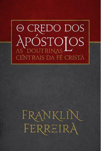 Livro - O credo dos apostolos - Franklin Fereira