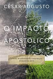 Livro - O impacto apostolico - Cesar Augusto