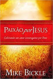 Livro - Paixão por Jesus - Mike Bickle