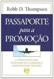 Livro - Passaporte para a promoção - Robb D. Thompson -