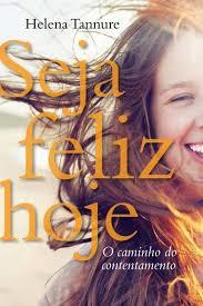 Livro - Seja Feliz hoje - Helena Tannure