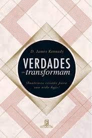 Livro - Verdades que transformam - DR James Kennedy