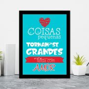 Quadro Decorativo 27x36 Coisas Pequenas Tornam-se Grandes Quando feitas com Amor