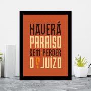 Quadro Decorativo 27x36 Haverá Paraíso Sem Perder o Juizo