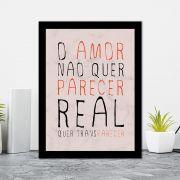 Quadro Decorativo 27x36 O Amor Não Quer Parecer Real