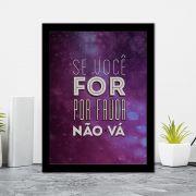 Quadro Decorativo 27x36 Se Você For Por Favor Não Vá