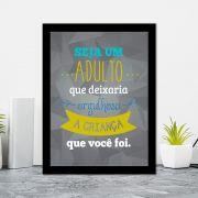 Quadro Decorativo 27x36 Seja um Adulto que Deixa Orgulhosa a Criança que Você Foi